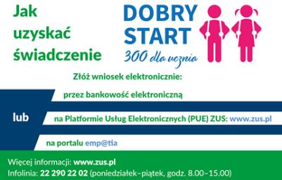 Jak uzyskać świadczenie Dobry Start 300 dla ucznia? Złóż wniosek elektronicznie: przez bankowość elektroniczną, na platformie PUE ZUS, na portalu emp@tia. Więcej imnformacji: www.zus.pl